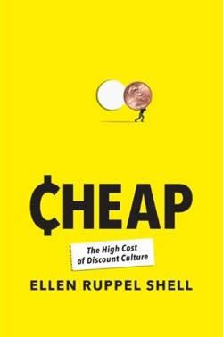 Chea: The High Cost of Discount Culture. Ellen Ruppel Shell
