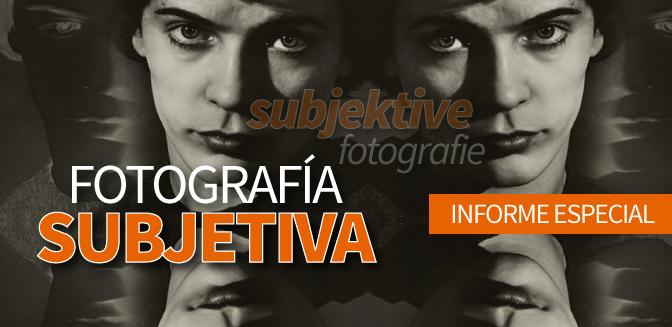 La Fotografía Subjetiva: Informe Especial
