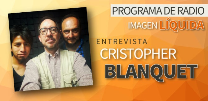 Imagen Líquida #28. Entrevista con Cristopher Blanquet