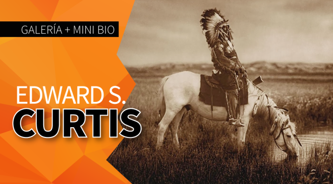 Edward S. Curtis: Galería + Mini Bio