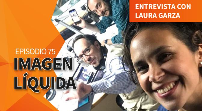 Imagen Líquida Nº 75 Entrevista con Laura Garza